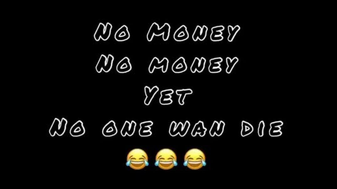No Money, Yet Nobody Wan Die ? ?